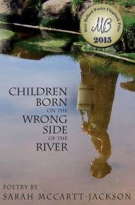 Sarah McCartt-Jackson's second chapbook, Children Born on the Wrong Side of the River, is coming soon from Casey Shay Press.
